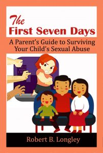 The first seven days - a parent's guide to surviving your child's sexual abuse